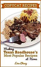 Copycat Recipes: Making Texas Roadhouse Most Popular Recipes at Home (Famous Restaurant Copycat Cookbooks)