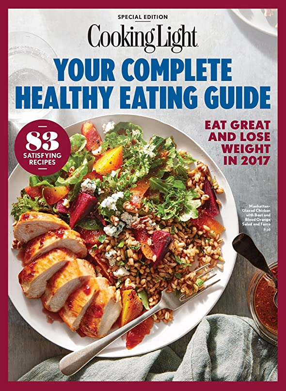 COOKING LIGHT Your Complete Healthy Eating Guide: Eat Great and Lose Weight in 2017 (English Edition)