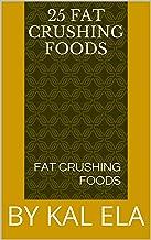25 FAT CRUSHING FOODS: BY KAL ELA