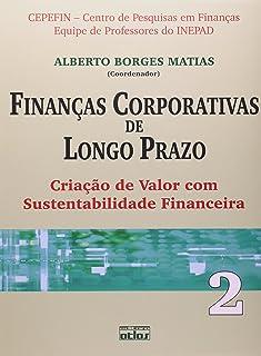 Finanças Corporativas de Longo Prazo. Criação de Valor com Sustentabilidade Financeira - Volume 2