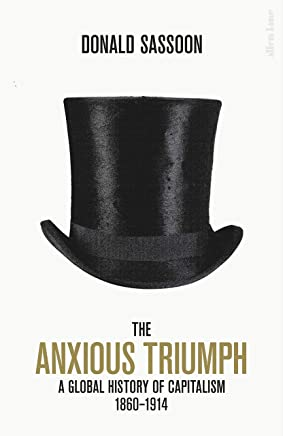 The Anxious Triumph: A Global History of Capitalism, 1860-1914 (English Edition)