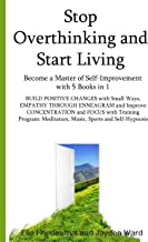 Stop Overthinking and Start Living: Become a Master of Self-Improvement with 5 Books in 1 BUILD POSITIVE CHANGES with Smal...