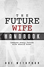 The Future Wife Handbook: You're Not Waiting, You're Preparing: Lessons Every Future Wife Should Know.