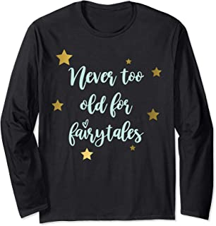 Never Too Old For Fairytales Funny Quote Long Sleeve T-Shirt