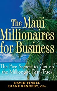 The Maui Millionaires for Business: The Five Secrets to Get on the Millionaire Fast Track