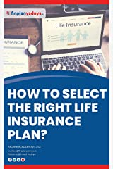 How to Select the Right Life Insurance Plan? Kindle Edition