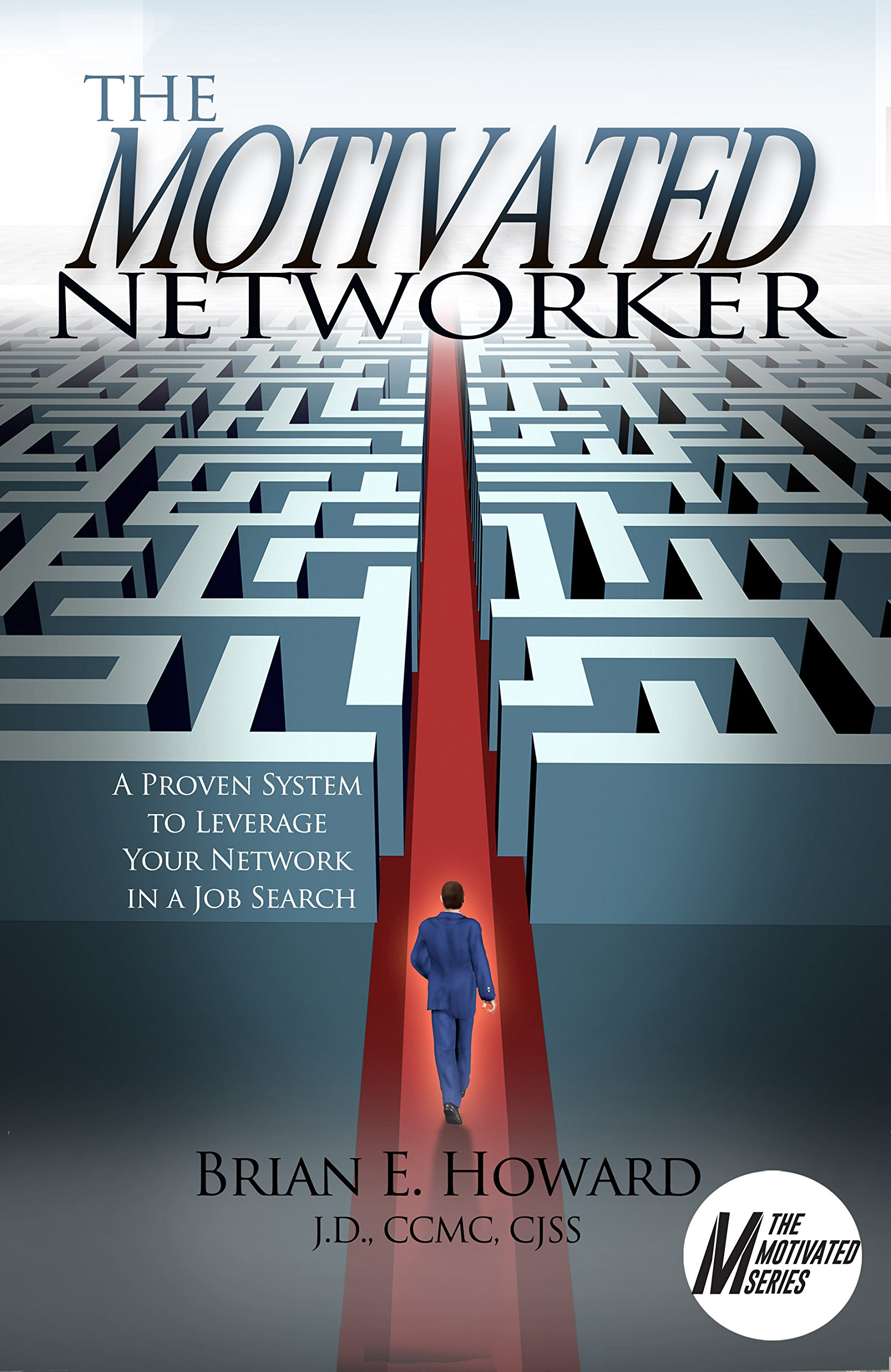 The Motivated Networker: A Proven System to Leverage Your Network in a Job Search (Motivated Series Book 2)