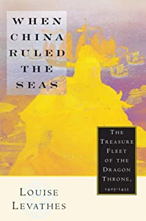 When China Ruled the Seas: The Treasure Fleet of the Dragon Throne, 1405-1433