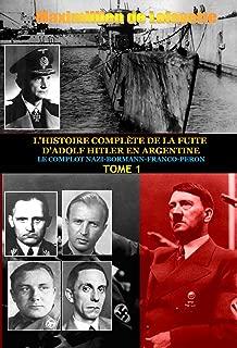 Tome 1.L'HISTOIRE COMPLÈTE DE LA FUITE D'ADOLF HITLER EN ARGENTINE (L'HISTOIRE COMPLÈTE DE LA FUITE D'ADOLF HITLER EN ARGENTINE) (French Edition)