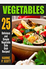 VEGETABLES: 25 Delicious and Simple Vegetable Side Dish Recipes Kindle Edition
