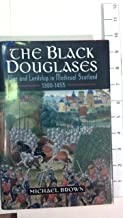 The Black Douglases: War and Lordship in Medieval Scotland 1300-1455