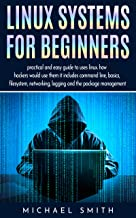 Linux systems for beginners: linux system administration guide for basic configuration, network and system diagnostic Guide to text manipulation and everything on linux operating system.