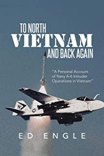 To North Vietnam and Back Again: A Personal Account of Navy A6 Intruder Operations in Vietnam
