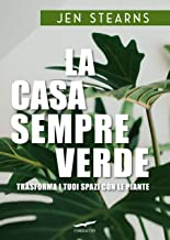 La casa sempreverde: Trasforma i tuoi spazi con le piante (Italian Edition)