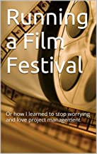 Running a Film Festival: Or how I learned to stop worrying and love project management