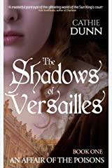 The Shadows of Versailles: A dark tale of innocence lost in a world full of intrigues (An Affair of the Poisons Book 1) Kindle Edition