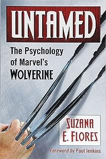 Untamed: The Psychology of Marvel s Wolverine
