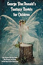George MacDonald's Fantasy Novels for Children (complete and unabridged) including: The Princess And The Goblin, The Princ...