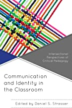 Communication and Identity in the Classroom: Intersectional Perspectives of Critical Pedagogy (Critical Communication Peda...