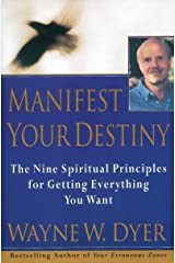 Manifest Your Destiny: The Nine Spiritual Principles for Getting Everything You Want Kindle Edition