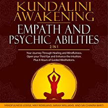 Kundalini Awakening, Empath and Psychic Abilities 2 in 1: Your Journey through Healing and Mindfulness. Open Your Third Ey...