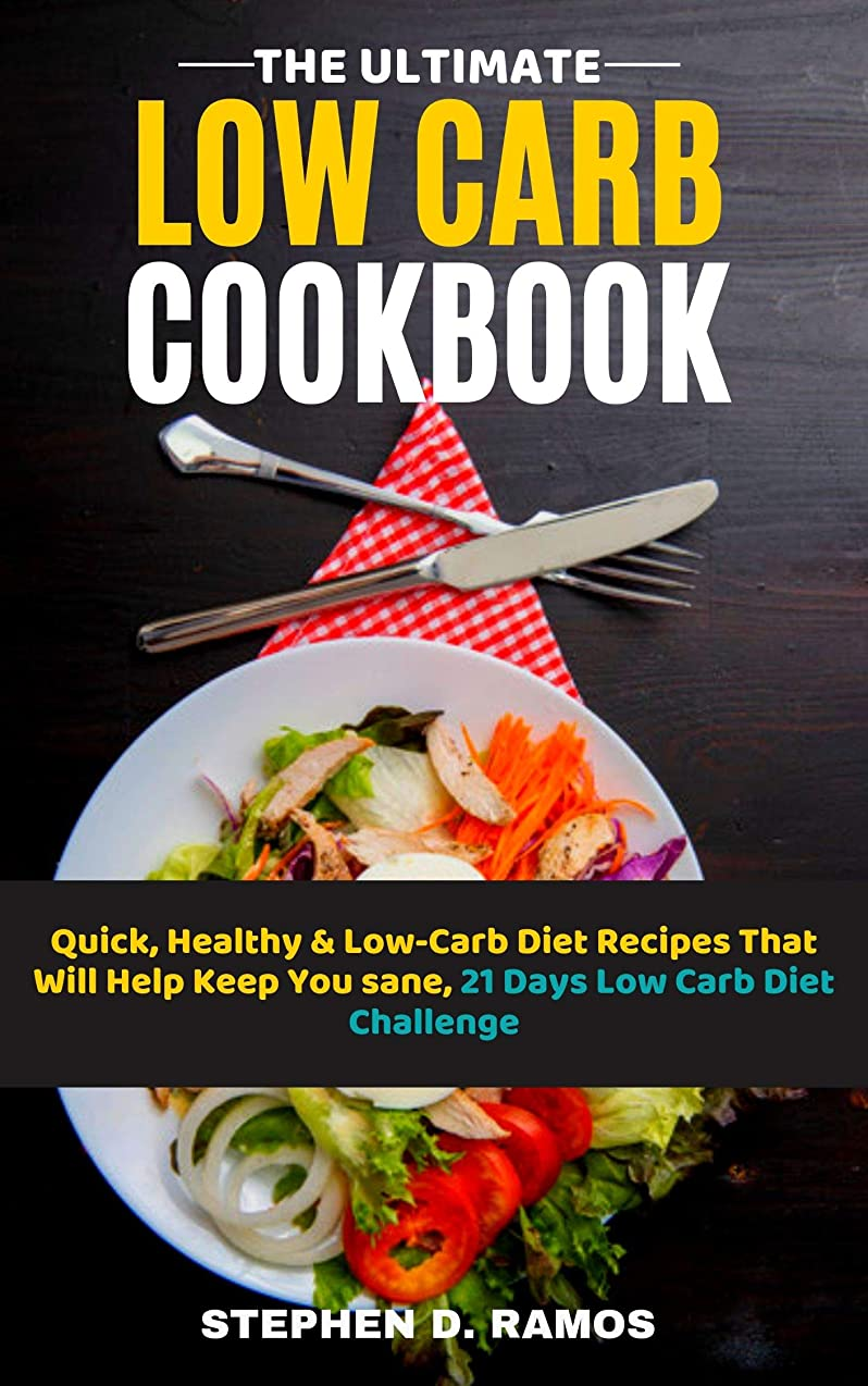 The Ultimate Low Carb Cookbook: Quick, Healthy & Low-Carb Diet Recipes That Will Help Keep You sane, 21 Days Low Carb Diet Challenge (English Edition)