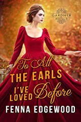 To All the Earls I've Loved Before: A Historical Regency Marriage-of-Convenience Romance Novel (The Gardner Girls) Kindle Edition