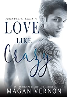 Love Like Crazy: A Small Town Enemies To Lovers Romantic Comedy (Friendship, Texas Book 7)