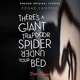 There's a Giant Trapdoor Spider Under Your Bed: Dark Corners Collection, Book 3