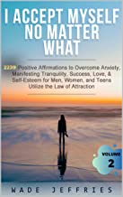 I ACCEPT MYSELF NO MATTER WHAT HAPPENS. 2,239 Positive Affirmations to Overcome Anxiety, Manifesting Tranquility, Success,  Love, & Self-Esteem for Men, ... Your Best Life Book 2) (English Edition)