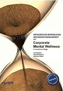 Erfolgreiches, betriebliches Gesundheitsmanagement mit Corporate Mental Wellness: Wie sich Mitarbeiter und Unternehmen vor Burn-Out, Depressionen und anderen ... schützen können (German Edition)