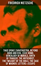 Friedrich Nietzsche: Thus Spoke Zarathustra, Beyond Good and Evil, Ecce Homo, Genealogy of Morals, Birth of Tragedy, The Antichrist, The Twilight of the ... Idols, The Case of Wagner, Letters & Essays
