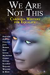 We Are Not This: Carolina Writers for Equality Kindle Edition