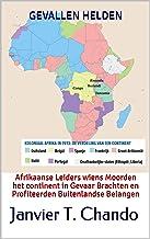 GEVALLEN HELDEN: Afrikaanse Leiders wiens Moorden het continent in Gevaar Brachten en Profiteerden Buitenlandse Belangen (...