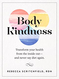 Body Kindness: Transform Your Health from the Inside Out--and Never Say Diet Again