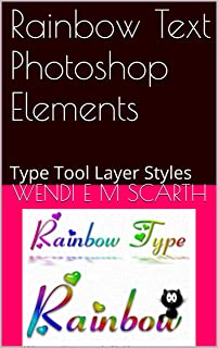 Rainbow Text Photoshop Elements: Type Tool Layer Styles (Photohshop Elements Made Easy by Wendi E M Scarth Book 14) (English Edition)