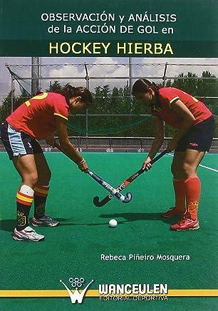 Observacion Y Analisis De La Accion De Gol En Hockey Hierba (Spanish Edition)