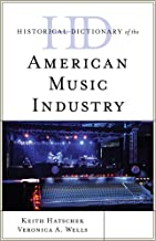 Historical Dictionary of the American Music Industry (Historical Dictionaries of Professions and Industries)