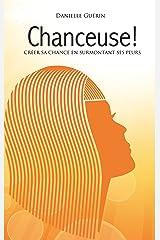 Chanceuse!: Créer sa chance en surmontant ses peurs (French Edition) Kindle Edition