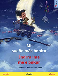 Mi sueño más bonito – Ëndrra ime më e bukur (español – albanés): Libro infantil bilingüe (Sefa Libros ilustrados en dos id...