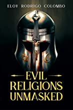 Evil Religions Unmasked: Oppression, Torture, and Genocide Through the Millennia (English Edition)