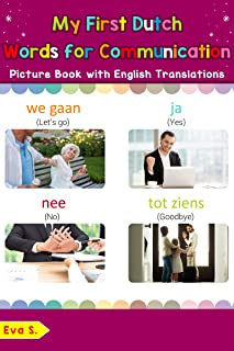 My First Dutch Words for Communication Picture Book with English Translations: Bilingual Early Learning & Easy Teaching Dutch Books for Kids (Teach & Learn ... Dutch words for Children 21) (Dutch Edition)