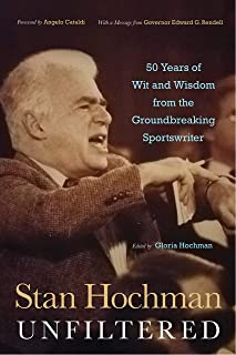 Stan Hochman Unfiltered: 50 Years of Wit and Wisdom from the Groundbreaking Sportswriter