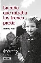 La niña que miraba los trenes partir (Spanish Edition)