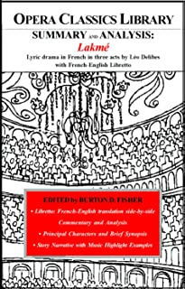 SUMMARY and ANALYSIS Lakme: Lyric drama in French in three acts by Leo Delibes with French-English Libretto (Opera Classics Library)