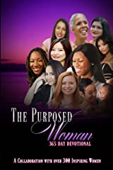 The Purposed Woman 365 Day Devotional: A Collaboration with Over 300 Inspiring Women Kindle Edition