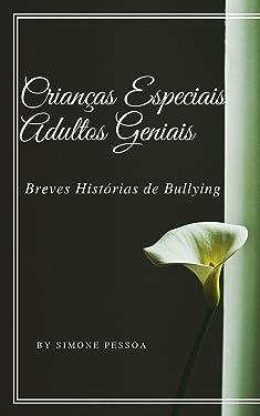CRIANÇAS ESPECIAIS, ADULTOS GENIAIS: Breves histórias de bullying (Portuguese Edition)