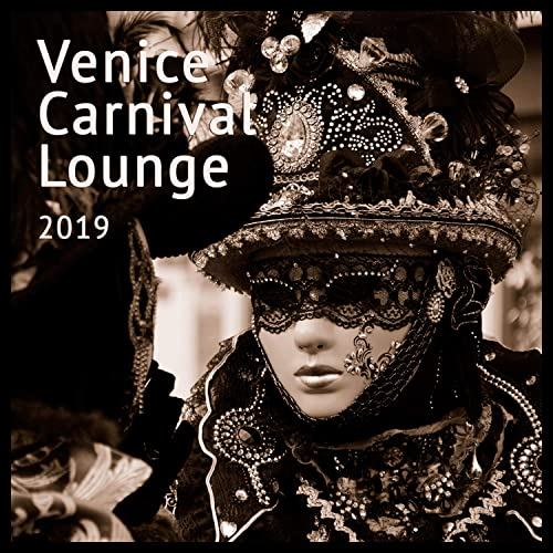 Venice Carnival Lounge 2019 by Various artists on Amazon