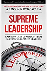 Supreme Leadership: Gain 850 Years of Wisdom from Successful Business Leaders Kindle Edition