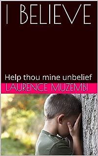 I BELIEVE: Help thou mine unbelief